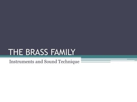 THE BRASS FAMILY Instruments and Sound Technique.