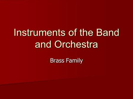 Instruments of the Band and Orchestra Brass Family.