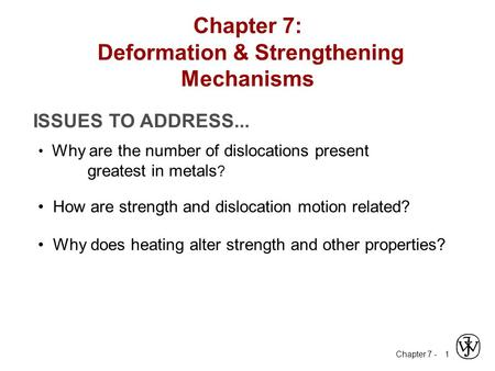 Chapter 7 - 1 ISSUES TO ADDRESS... Why are the number of dislocations present greatest in metals ? How are strength and dislocation motion related? Why.