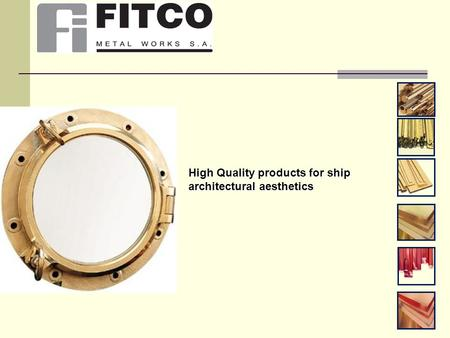 High Quality products for ship architectural aesthetics.