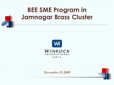BEE SME Program in Jamnagar Brass Cluster November 19, 2009.