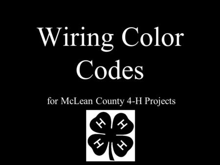 Wiring Color Codes for McLean County 4-H Projects.