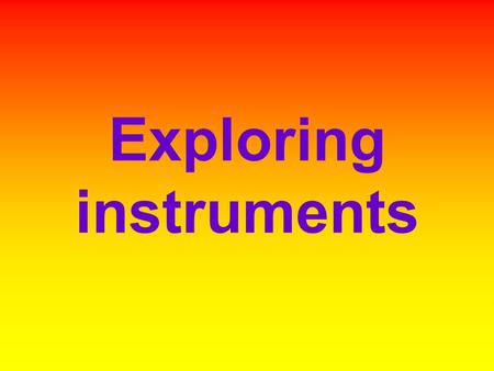 Exploring instruments. What instruments can we find in the classroom? Can you name them?
