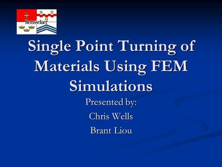Single Point Turning of Materials Using FEM Simulations Presented by: Chris Wells Brant Liou.