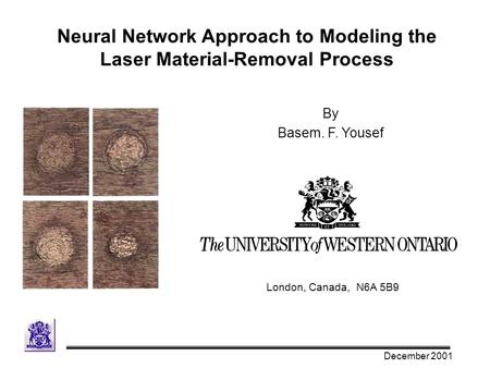 Neural Network Approach to Modeling the Laser Material-Removal Process By Basem. F. Yousef London, Canada, N6A 5B9 December 2001.