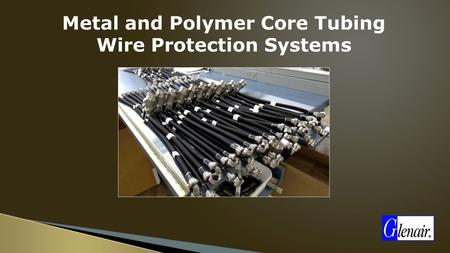 Metal and Polymer Core Tubing Wire Protection Systems.