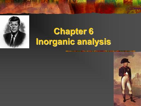 "Chapter 6 Inorganic analysis. Objective: You will be able to discuss the importance of inorganic analysis in forensics. Do Now: Read ""What killed Napoleon"""