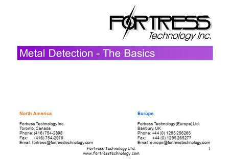 Fortress Technology Ltd. www.fortresstechnology.com 1 Metal Detection - The Basics North America Fortress Technology Inc. Toronto, Canada Phone: (416)