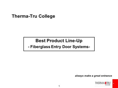 1 Therma-Tru College Best Product Line-Up - Fiberglass Entry Door Systems- always make a great entrance.