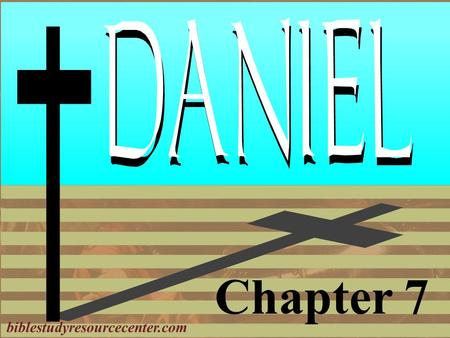 Chapter 7 biblestudyresourcecenter.com. Daniel Introduction 1.Deported as a teenager 2.Nebuchadnezzar's Dream 3.Bow or Burn; The Furnace 4.Nebuchadnezzar's.