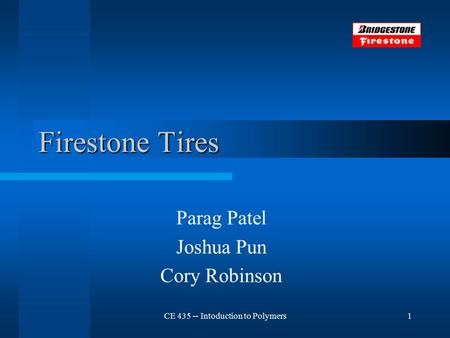 CE 435 -- Intoduction to Polymers1 Firestone Tires Parag Patel Joshua Pun Cory Robinson.