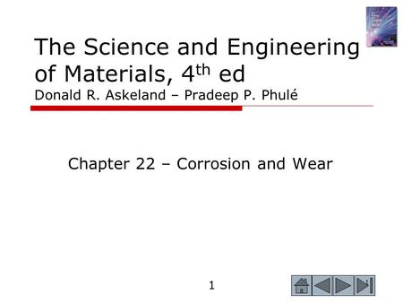 1 1 The Science and Engineering of Materials, 4 th ed Donald R. Askeland – Pradeep P. Phulé Chapter 22 – Corrosion and Wear.