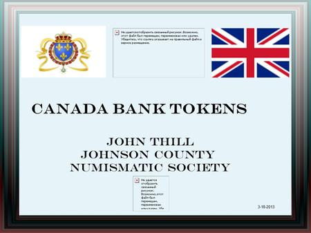 Canada Bank Tokens John Thill Johnson County Numismatic Society 3-18-2013.
