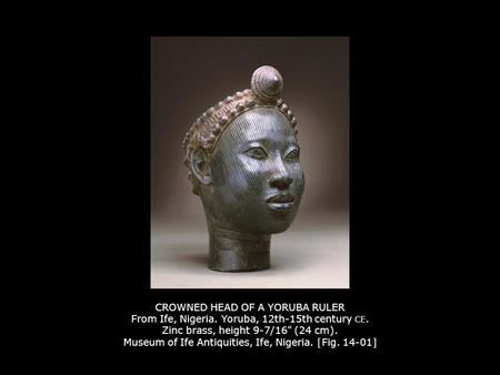 CROWNED HEAD OF A YORUBA RULER From Ife, Nigeria