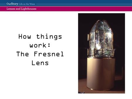How things work: The Fresnel Lens Look at page 27 in Keep the Lights Burning, Abbie and compare it to this picture of a Fresnel lens. Do the lighthouse.