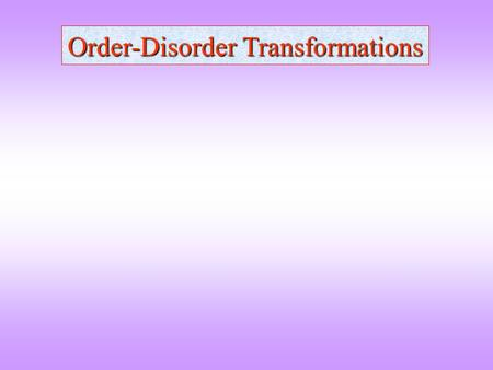 Order-Disorder Transformations. THE ENTITY IN QUESTION GEOMETRICALPHYSICAL E.g. Atoms, Cluster of Atoms Ions, etc. E.g. Electronic Spin, Nuclear spin.