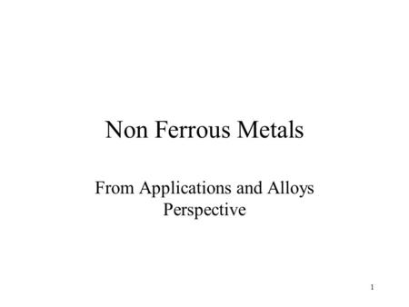 Non Ferrous Metals From Applications and Alloys Perspective 1.