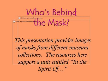 "Who's Behind the Mask? This presentation provides images of masks from different museum collections. The resources here support a unit entitled ""In the."