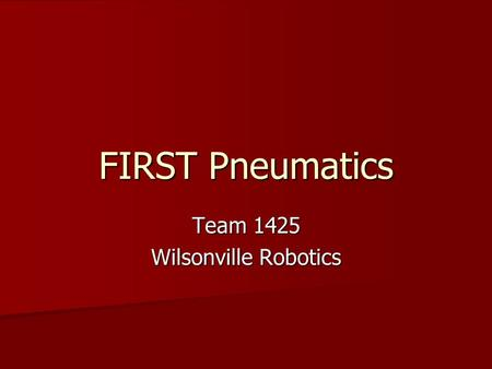 FIRST Pneumatics Team 1425 Wilsonville Robotics. Agenda Components Components Basic System Design Basic System Design Applications Applications Tricks.