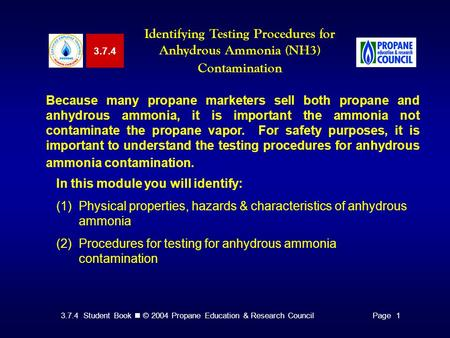 3.7.4 Student Book © 2004 Propane Education & Research CouncilPage 1 3.7.4 Identifying Testing Procedures for Anhydrous Ammonia (NH3) Contamination Because.