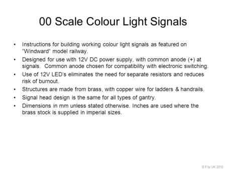 "00 Scale Colour Light Signals Instructions for building working colour light signals as featured on ""Windward"" model railway. Designed for use with 12V."