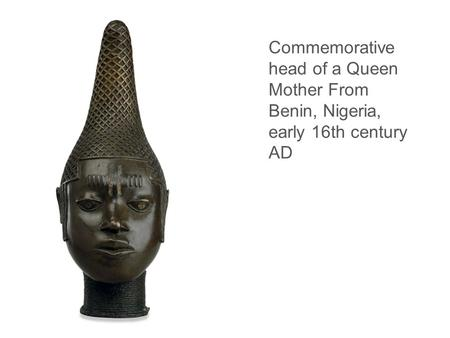 Commemorative head of a Queen Mother From Benin, Nigeria, early 16th century AD.