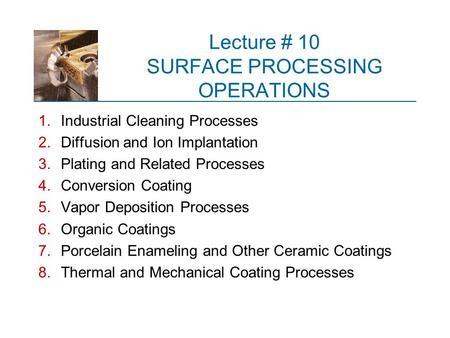 Lecture # 10 SURFACE PROCESSING OPERATIONS