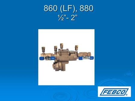 "860 (LF), 880 ½""- 2"" 860 (LF), 880 ½""- 2"". Modification Overview  Production of the ½ - 2"" 860 series began in 1997 and is current.  The 880 is an ""N"""