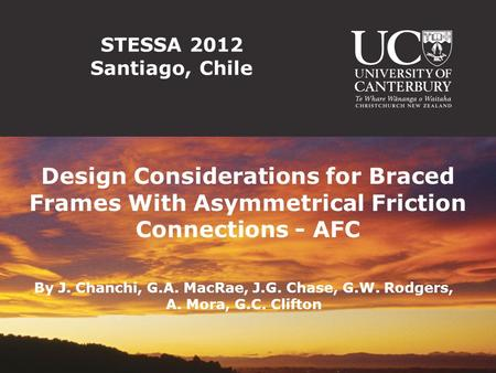 STESSA 2012 Santiago, Chile Design Considerations for Braced Frames With Asymmetrical Friction Connections - AFC By J. Chanchi, G.A. MacRae, J.G. Chase,