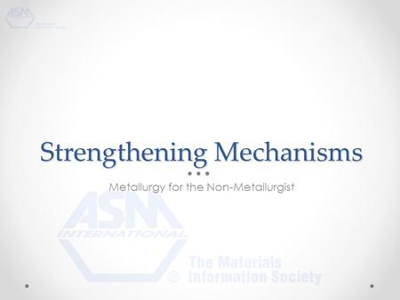 Strengthening Mechanisms Metallurgy for the Non-Metallurgist.