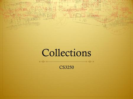 Collections CS3250. Sources  Slides by Professor Chuck Allison  Core Java, by Cay S. Horstmann and Gary Cornell  The Java Tutorial 