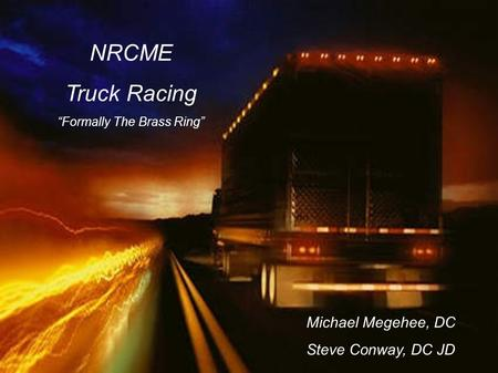 "NRCME Truck Racing ""Formally The Brass Ring"" Michael Megehee, DC Steve Conway, DC JD."