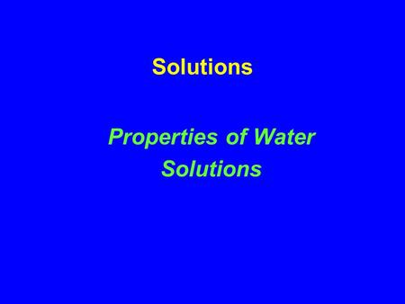 Solutions Properties of Water Solutions. Predict the % water in the following foods.