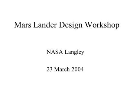 Mars Lander Design Workshop NASA Langley 23 March 2004.