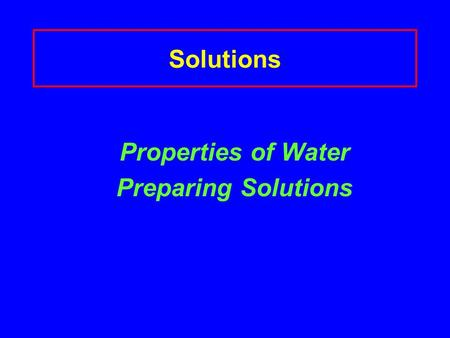 Solutions Properties of Water Preparing Solutions.
