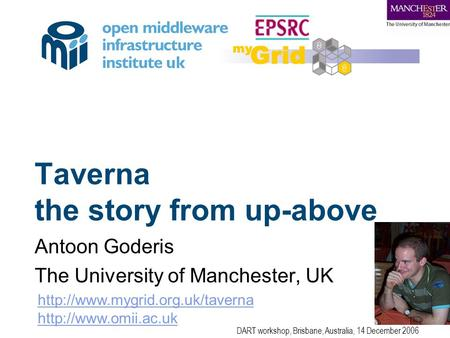 Taverna the story from up-above Antoon Goderis The University of Manchester, UK   DART workshop, Brisbane,