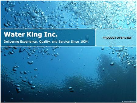 Water King Inc. Delivering Experience, Quality, and Service Since 1934. PRODUCT OVERVIEW.