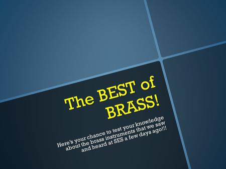 The BEST of BRASS! Here's your chance to test your knowledge about the brass instruments that we saw and heard at SES a few days ago!!!