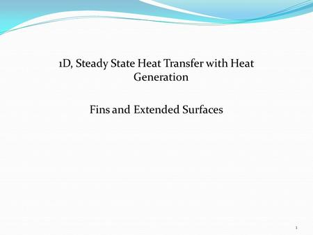 Chapter 3c : One-dimensional, Steady state conduction (with thermal energy generation) (Section 3.5 – Textbook) 3.1 Implications of energy generation Involve.