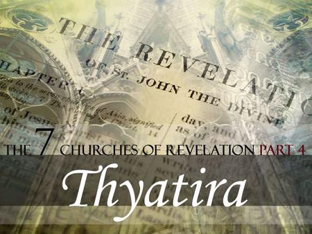 Thyatira THE CHURCH WHICH TOLERATED SIN. Revelation 2:18-29.