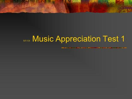M1104 Music Appreciation Test 1