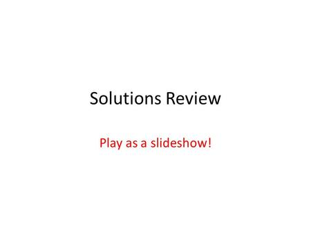 Solutions Review Play as a slideshow!.