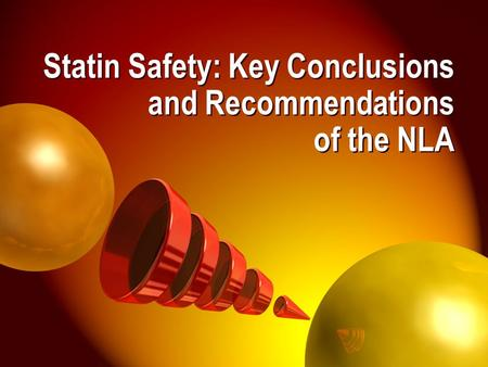 © 2006 National Lipid Association Statin Safety: Key Conclusions and Recommendations of the NLA.