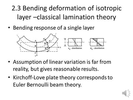 2.3 Bending deformation of isotropic layer –classical lamination theory Bending response of a single layer Assumption of linear variation is far from.