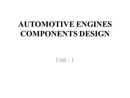 AUTOMOTIVE ENGINES COMPONENTS DESIGN Unit - 1. Mention classification of engineering materials. The engineering materials are mainly classified as metals.