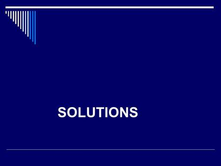 SOLUTIONS. TOPICS  Solution Formation  Solubility  Solution concentration.