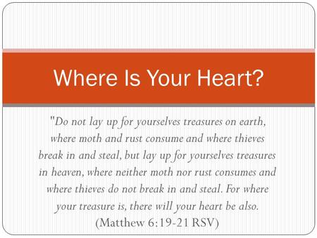 Do not lay up for yourselves treasures on earth, where moth and rust consume and where thieves break in and steal, but lay up for yourselves treasures.
