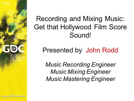 Recording and Mixing Music: Get that Hollywood Film Score Sound! Presented by John Rodd Music Recording Engineer Music Mixing Engineer Music Mastering.