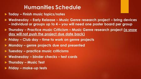 Humanities Schedule  Today – Finish music topics/notes  Wednesday – Early Release – Music Genre research project – bring devices – individual or groups.