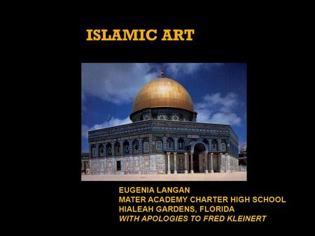 ISLAMIC ART EUGENIA LANGAN MATER ACADEMY CHARTER HIGH SCHOOL HIALEAH GARDENS, FLORIDA WITH APOLOGIES TO FRED KLEINERT.